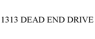 mark for 1313 DEAD END DRIVE, trademark #77854169