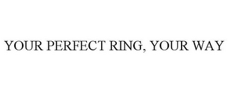 mark for YOUR PERFECT RING, YOUR WAY, trademark #77854173