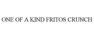 mark for ONE OF A KIND FRITOS CRUNCH, trademark #77855797