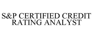 mark for S&P CERTIFIED CREDIT RATING ANALYST, trademark #77859586