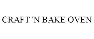 mark for CRAFT 'N BAKE OVEN, trademark #77860964