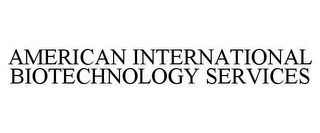mark for AMERICAN INTERNATIONAL BIOTECHNOLOGY SERVICES, trademark #77862522