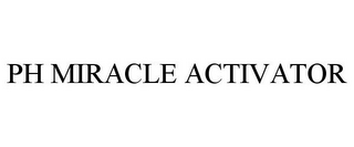 mark for PH MIRACLE ACTIVATOR, trademark #77863599
