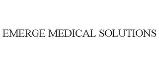 mark for EMERGE MEDICAL SOLUTIONS, trademark #77864006