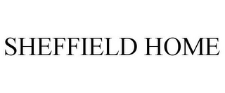 mark for SHEFFIELD HOME, trademark #77864163