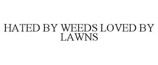 mark for HATED BY WEEDS LOVED BY LAWNS, trademark #77866299