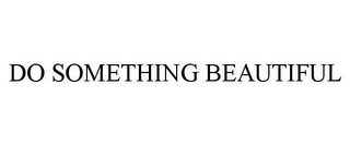 mark for DO SOMETHING BEAUTIFUL, trademark #77866968