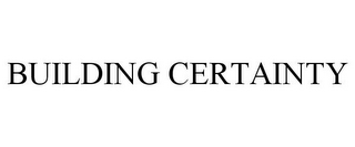 mark for BUILDING CERTAINTY, trademark #77869222