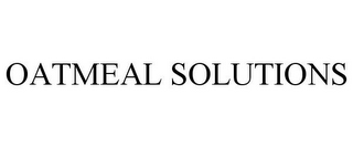 mark for OATMEAL SOLUTIONS, trademark #77869348
