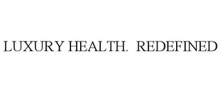 mark for LUXURY HEALTH. REDEFINED, trademark #77871671