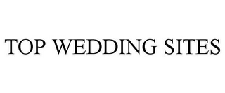 mark for TOP WEDDING SITES, trademark #77873122