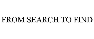 mark for FROM SEARCH TO FIND, trademark #77875809