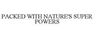 mark for PACKED WITH NATURE'S SUPER POWERS, trademark #77876730