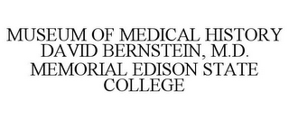 mark for MUSEUM OF MEDICAL HISTORY DAVID BERNSTEIN, M.D. MEMORIAL EDISON STATE COLLEGE, trademark #77880136