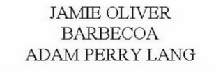 mark for JAMIE OLIVER BARBECOA ADAM PERRY LANG, trademark #77880764