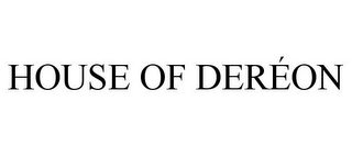 mark for HOUSE OF DERÉON, trademark #77882481