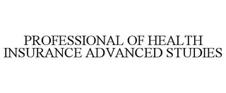 mark for PROFESSIONAL OF HEALTH INSURANCE ADVANCED STUDIES, trademark #77883630