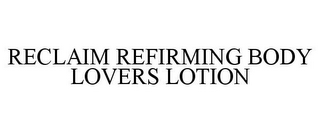 mark for RECLAIM REFIRMING BODY LOVERS LOTION, trademark #77883727