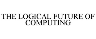 mark for THE LOGICAL FUTURE OF COMPUTING, trademark #77887757