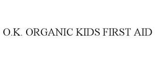 mark for O.K. ORGANIC KIDS FIRST AID, trademark #77888377
