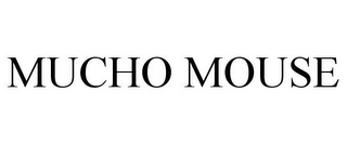mark for MUCHO MOUSE, trademark #77888704