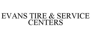 mark for EVANS TIRE & SERVICE CENTERS, trademark #77889937
