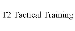 mark for T2 TACTICAL TRAINING, trademark #77892337