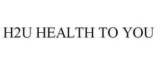 mark for H2U HEALTH TO YOU, trademark #77892438