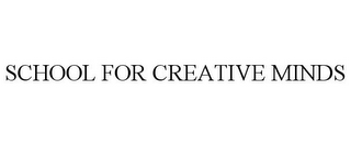mark for SCHOOL FOR CREATIVE MINDS, trademark #77893406