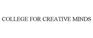 mark for COLLEGE FOR CREATIVE MINDS, trademark #77893486