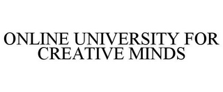 mark for ONLINE UNIVERSITY FOR CREATIVE MINDS, trademark #77893513