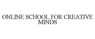 mark for ONLINE SCHOOL FOR CREATIVE MINDS, trademark #77893574