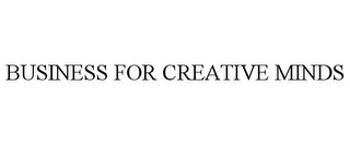 mark for BUSINESS FOR CREATIVE MINDS, trademark #77893642