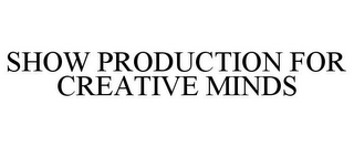mark for SHOW PRODUCTION FOR CREATIVE MINDS, trademark #77893714
