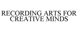 mark for RECORDING ARTS FOR CREATIVE MINDS, trademark #77893738
