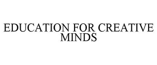mark for EDUCATION FOR CREATIVE MINDS, trademark #77893776