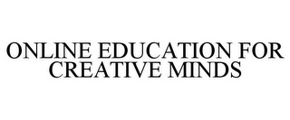 mark for ONLINE EDUCATION FOR CREATIVE MINDS, trademark #77893789