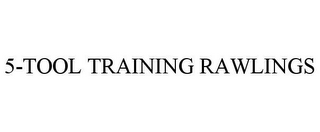 mark for 5-TOOL TRAINING RAWLINGS, trademark #77894081