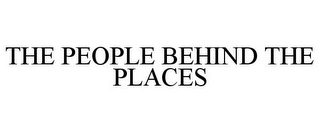 mark for THE PEOPLE BEHIND THE PLACES, trademark #77896815
