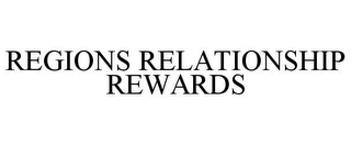 mark for REGIONS RELATIONSHIP REWARDS, trademark #77899286