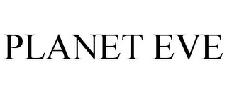 mark for PLANET EVE, trademark #77900792