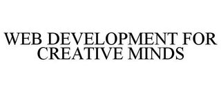 mark for WEB DEVELOPMENT FOR CREATIVE MINDS, trademark #77902883