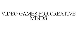 mark for VIDEO GAMES FOR CREATIVE MINDS, trademark #77903311
