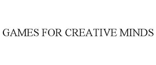 mark for GAMES FOR CREATIVE MINDS, trademark #77903318