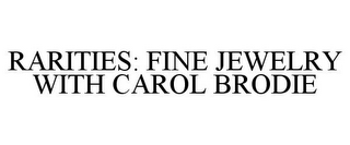 mark for RARITIES: FINE JEWELRY WITH CAROL BRODIE, trademark #77904219