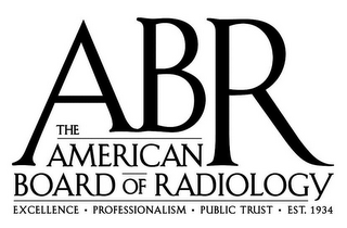 mark for ABR THE AMERICAN BOARD OF RADIOLOGY EXCELLENCE · PROFESSIONALISM · PUBLIC TRUST · EST. 1934, trademark #77905095