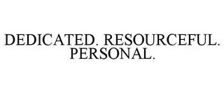 mark for DEDICATED. RESOURCEFUL. PERSONAL., trademark #77907661