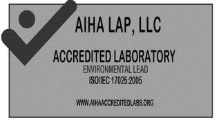 mark for AIHA LAP, LLC ACCREDITED LABORATORY ENVIRONMENTAL LEAD ISO/IEC 17025:2005 WWW.AIHAACCREDITEDLABS.ORG, trademark #77910272
