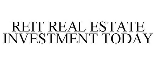 mark for REIT REAL ESTATE INVESTMENT TODAY, trademark #77911129