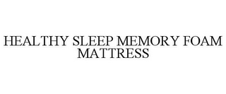 mark for HEALTHY SLEEP MEMORY FOAM MATTRESS, trademark #77912274